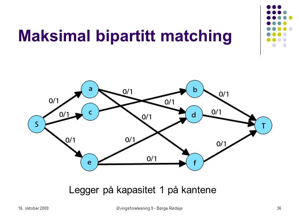 Maksimal bipartitt matching 16. oktober 2009Øvingsforelesning 9 - Børge Rødsjø36 Legger på kapasitet 1 på kantene