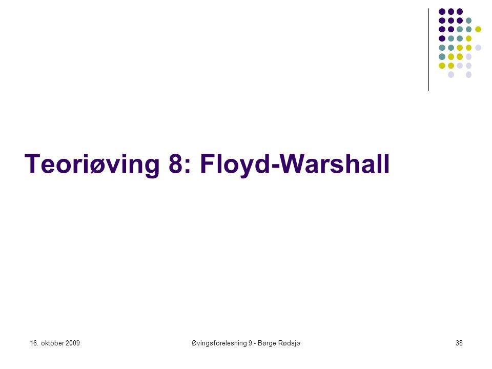 Teoriøving 8: Floyd-Warshall 16. oktober 2009Øvingsforelesning 9 - Børge Rødsjø38