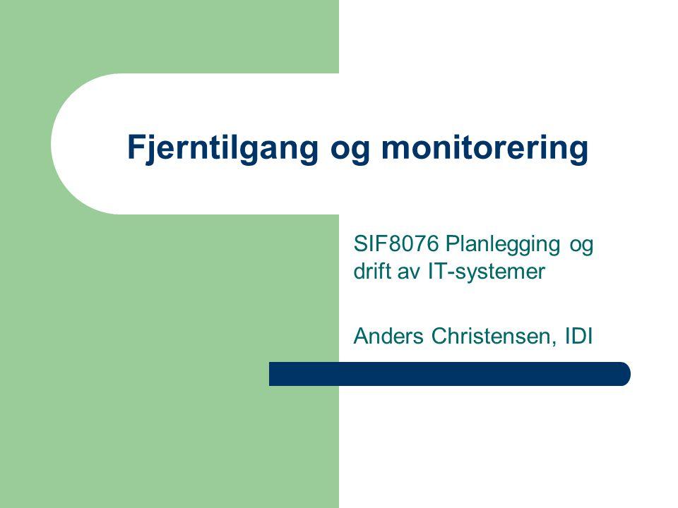 Fjerntilgang og monitorering SIF8076 Planlegging og drift av IT-systemer Anders Christensen, IDI