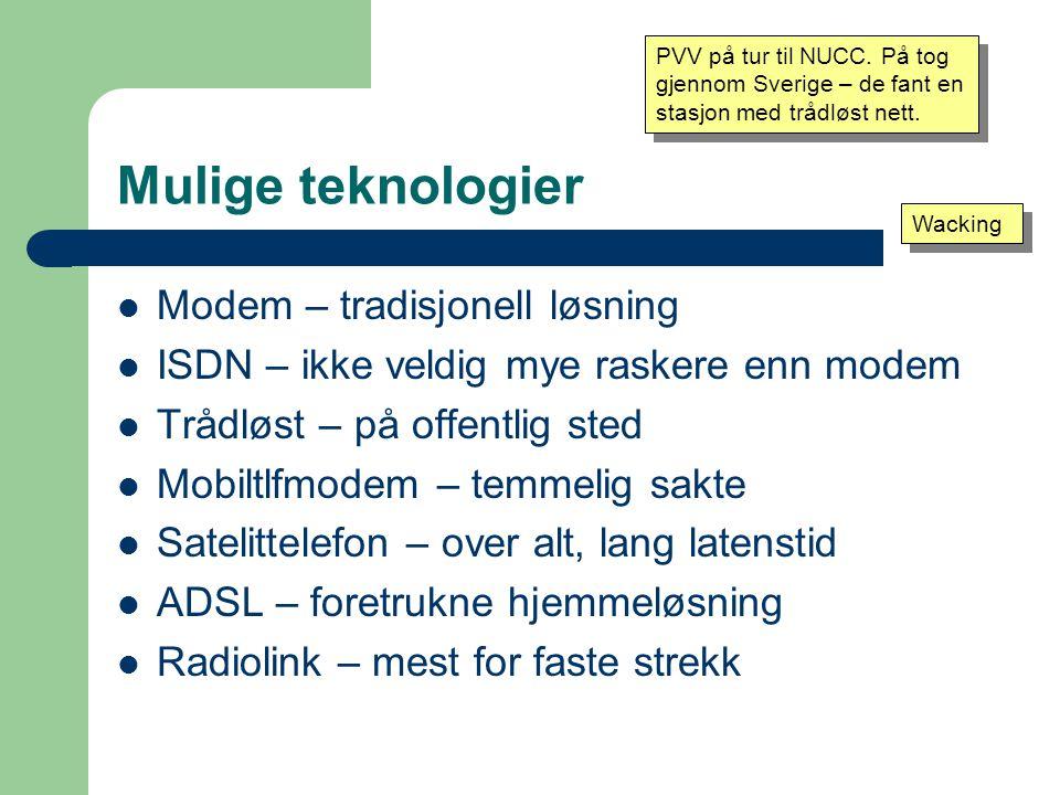Mulige teknologier Modem – tradisjonell løsning ISDN – ikke veldig mye raskere enn modem Trådløst – på offentlig sted Mobiltlfmodem – temmelig sakte Satelittelefon – over alt, lang latenstid ADSL – foretrukne hjemmeløsning Radiolink – mest for faste strekk PVV på tur til NUCC.