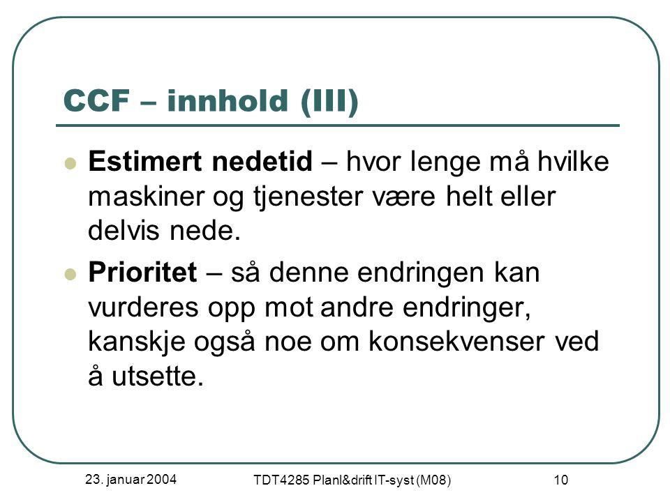 23. januar 2004 TDT4285 Planl&drift IT-syst (M08) 10 CCF – innhold (III) Estimert nedetid – hvor lenge må hvilke maskiner og tjenester være helt eller