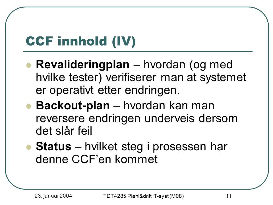 23. januar 2004 TDT4285 Planl&drift IT-syst (M08) 11 CCF innhold (IV) Revalideringplan – hvordan (og med hvilke tester) verifiserer man at systemet er