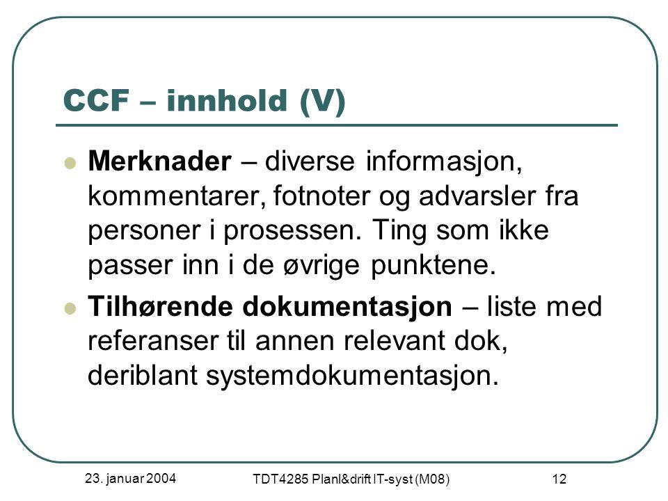23. januar 2004 TDT4285 Planl&drift IT-syst (M08) 12 CCF – innhold (V) Merknader – diverse informasjon, kommentarer, fotnoter og advarsler fra persone