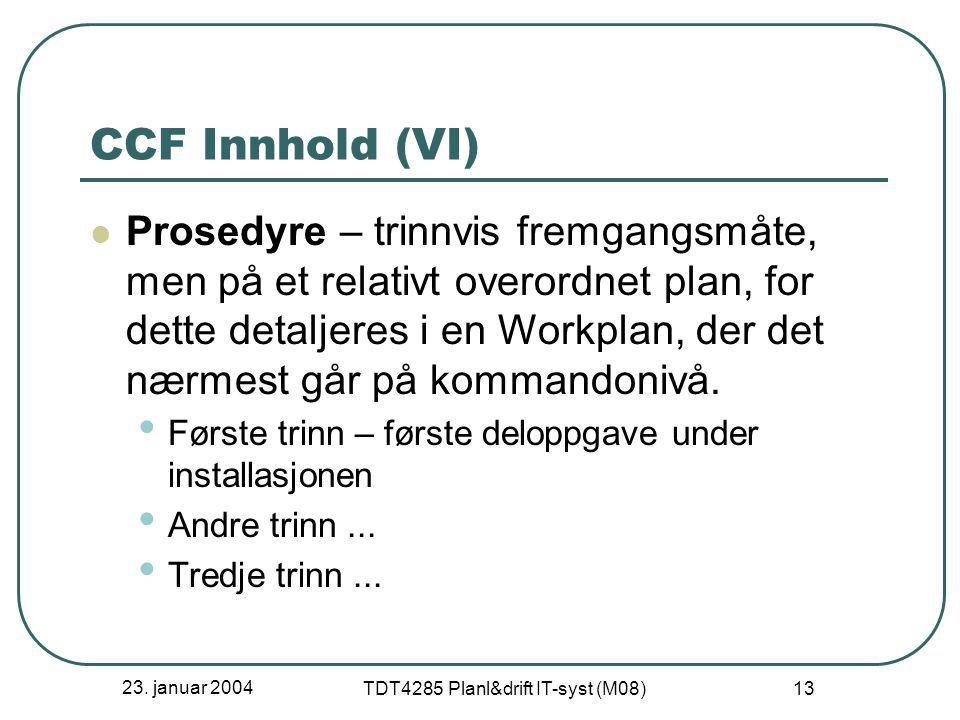 23. januar 2004 TDT4285 Planl&drift IT-syst (M08) 13 CCF Innhold (VI) Prosedyre – trinnvis fremgangsmåte, men på et relativt overordnet plan, for dett