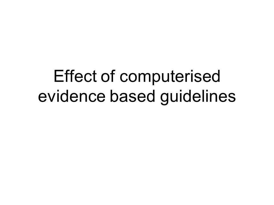 Effect of computerised evidence based guidelines
