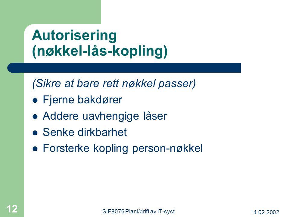 14.02.2002 SIF8076 Planl/drift av IT-syst 12 Autorisering (nøkkel-lås-kopling) (Sikre at bare rett nøkkel passer) Fjerne bakdører Addere uavhengige låser Senke dirkbarhet Forsterke kopling person-nøkkel
