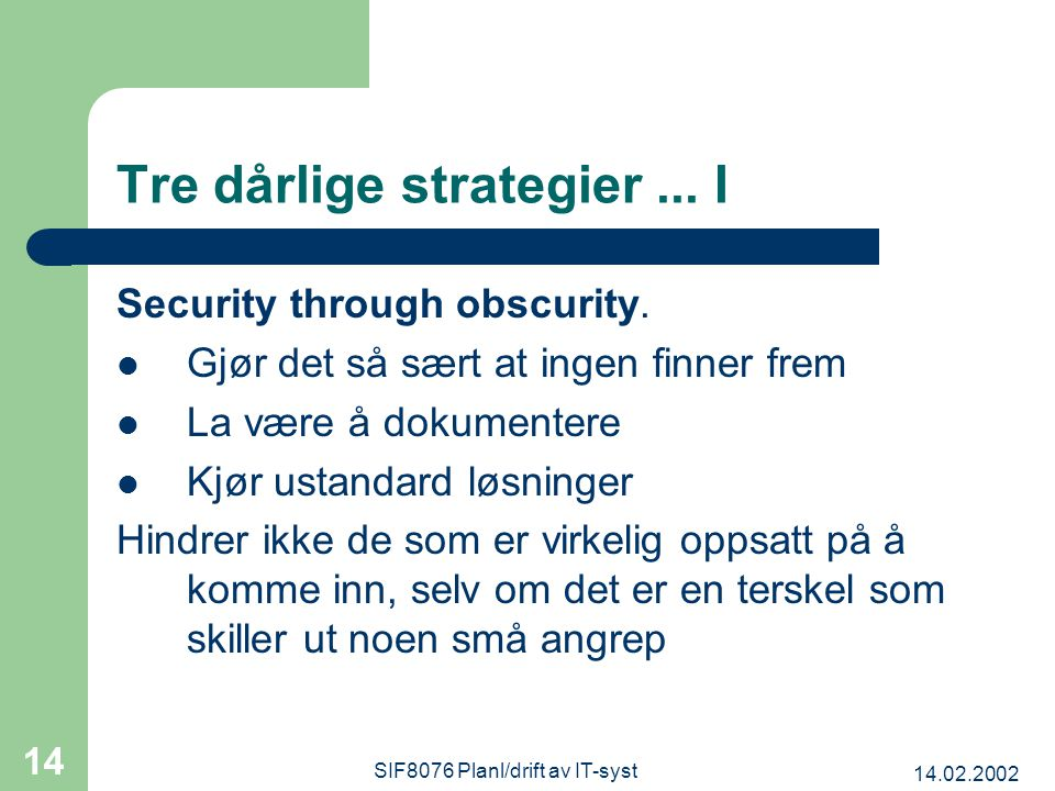 14.02.2002 SIF8076 Planl/drift av IT-syst 14 Tre dårlige strategier...
