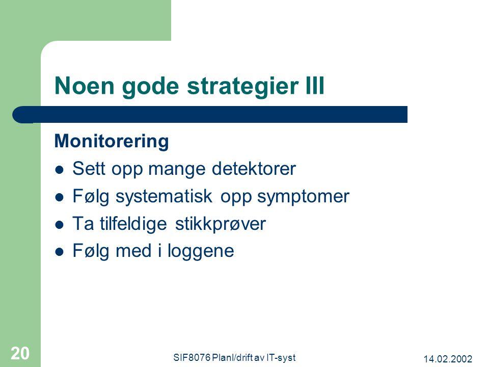14.02.2002 SIF8076 Planl/drift av IT-syst 20 Noen gode strategier III Monitorering Sett opp mange detektorer Følg systematisk opp symptomer Ta tilfeldige stikkprøver Følg med i loggene