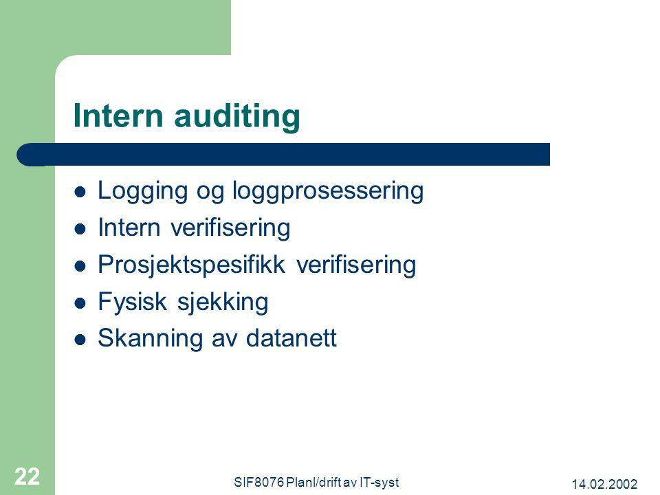 14.02.2002 SIF8076 Planl/drift av IT-syst 22 Intern auditing Logging og loggprosessering Intern verifisering Prosjektspesifikk verifisering Fysisk sjekking Skanning av datanett