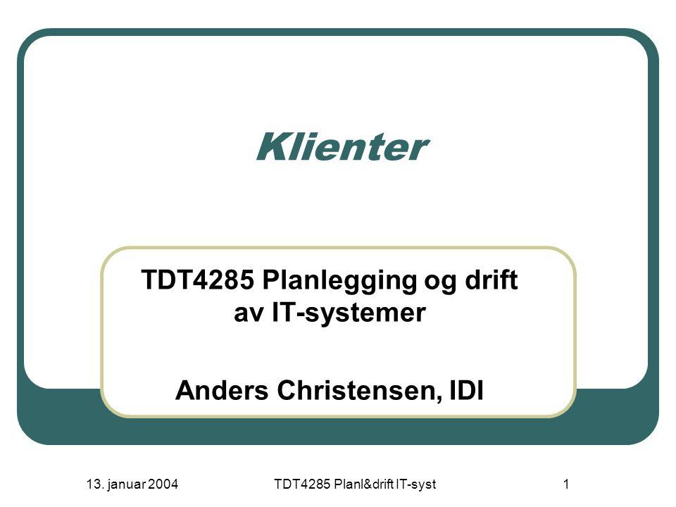 13.januar 2004 TDT4285 Planl&drift IT-syst 2 Hva er en klient.