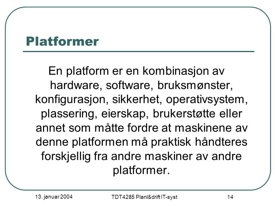 13. januar 2004 TDT4285 Planl&drift IT-syst 14 Platformer En platform er en kombinasjon av hardware, software, bruksmønster, konfigurasjon, sikkerhet,