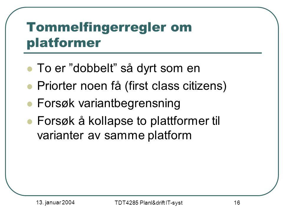 """13. januar 2004 TDT4285 Planl&drift IT-syst 16 Tommelfingerregler om platformer To er """"dobbelt"""" så dyrt som en Priorter noen få (first class citizens)"""