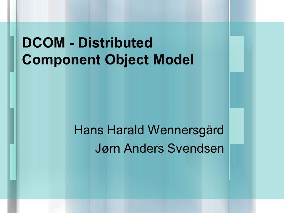 DCOM - Distributed Component Object Model Hans Harald Wennersgård Jørn Anders Svendsen