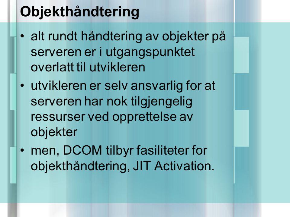 Objekthåndtering alt rundt håndtering av objekter på serveren er i utgangspunktet overlatt til utvikleren utvikleren er selv ansvarlig for at serveren har nok tilgjengelig ressurser ved opprettelse av objekter men, DCOM tilbyr fasiliteter for objekthåndtering, JIT Activation.