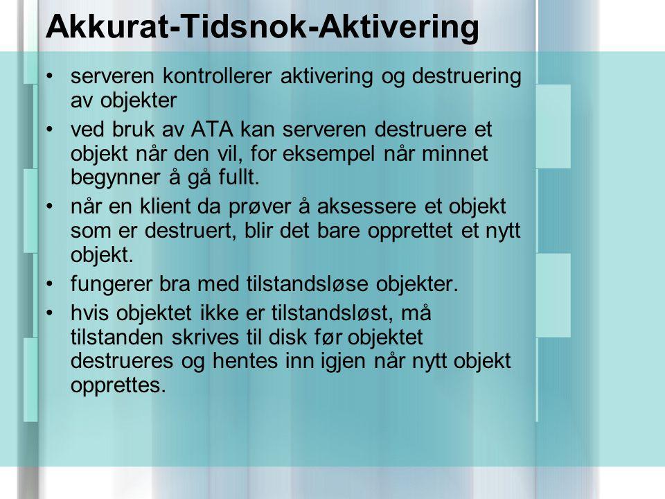 Akkurat-Tidsnok-Aktivering serveren kontrollerer aktivering og destruering av objekter ved bruk av ATA kan serveren destruere et objekt når den vil, for eksempel når minnet begynner å gå fullt.