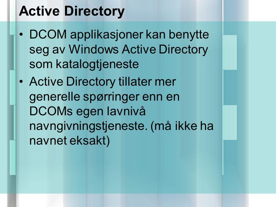 Active Directory DCOM applikasjoner kan benytte seg av Windows Active Directory som katalogtjeneste Active Directory tillater mer generelle spørringer enn en DCOMs egen lavnivå navngivningstjeneste.