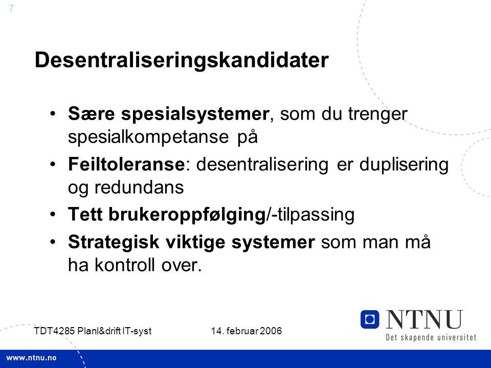 7 14. februar 2006 TDT4285 Planl&drift IT-syst Desentraliseringskandidater Sære spesialsystemer, som du trenger spesialkompetanse på Feiltoleranse: de