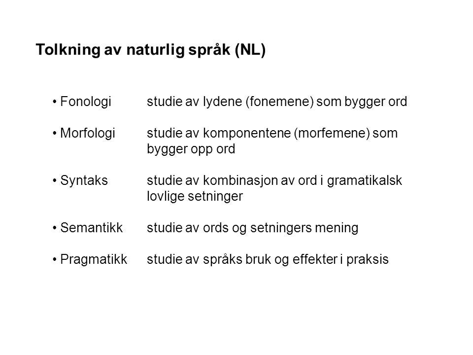 Tolkning av naturlig språk (NL) Fonologistudie av lydene (fonemene) som bygger ord Morfologistudie av komponentene (morfemene) som bygger opp ord Syntaksstudie av kombinasjon av ord i gramatikalsk lovlige setninger Semantikkstudie av ords og setningers mening Pragmatikkstudie av språks bruk og effekter i praksis