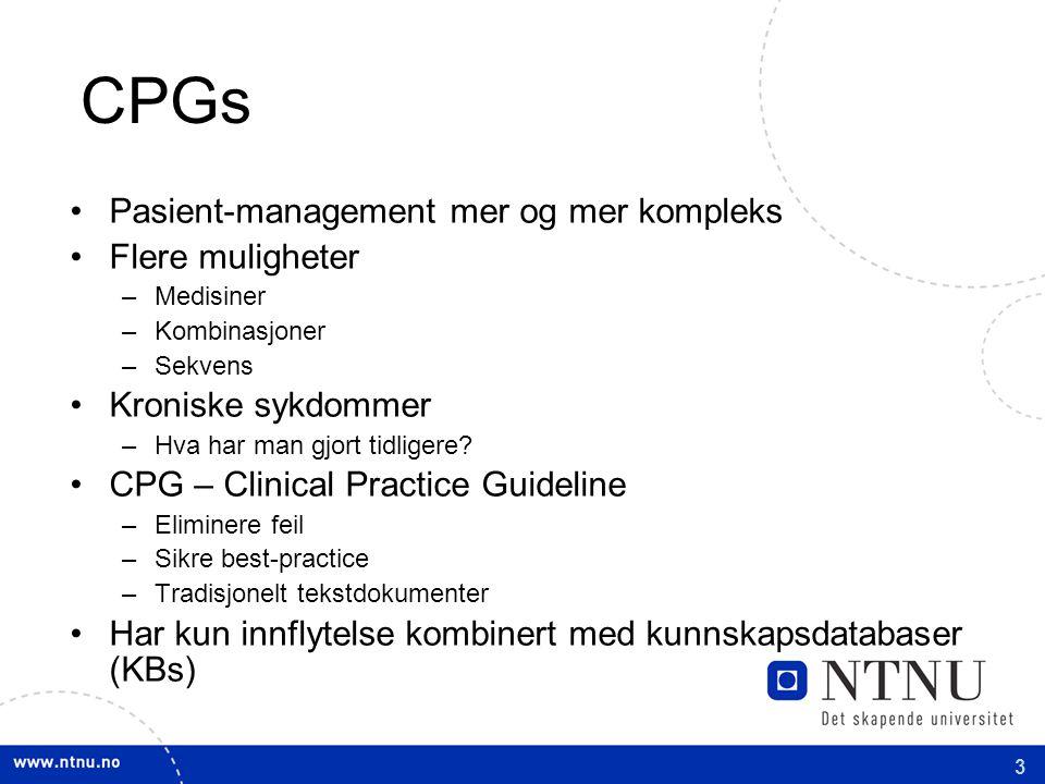 3 CPGs Pasient-management mer og mer kompleks Flere muligheter –Medisiner –Kombinasjoner –Sekvens Kroniske sykdommer –Hva har man gjort tidligere.