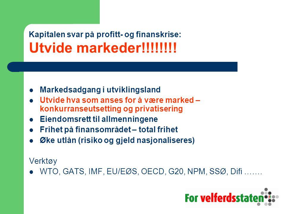 Kapitalen svar på profitt- og finanskrise: Utvide markeder!!!!!!!! Markedsadgang i utviklingsland Utvide hva som anses for å være marked – konkurranse