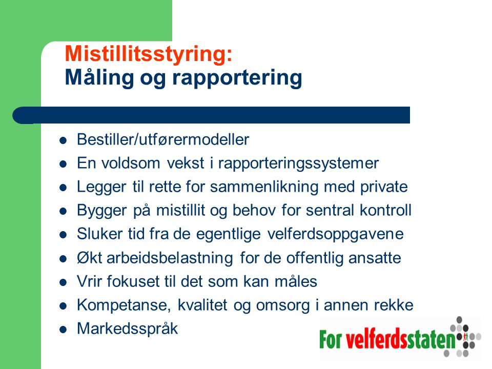 Mistillitsstyring: Måling og rapportering Bestiller/utførermodeller En voldsom vekst i rapporteringssystemer Legger til rette for sammenlikning med pr