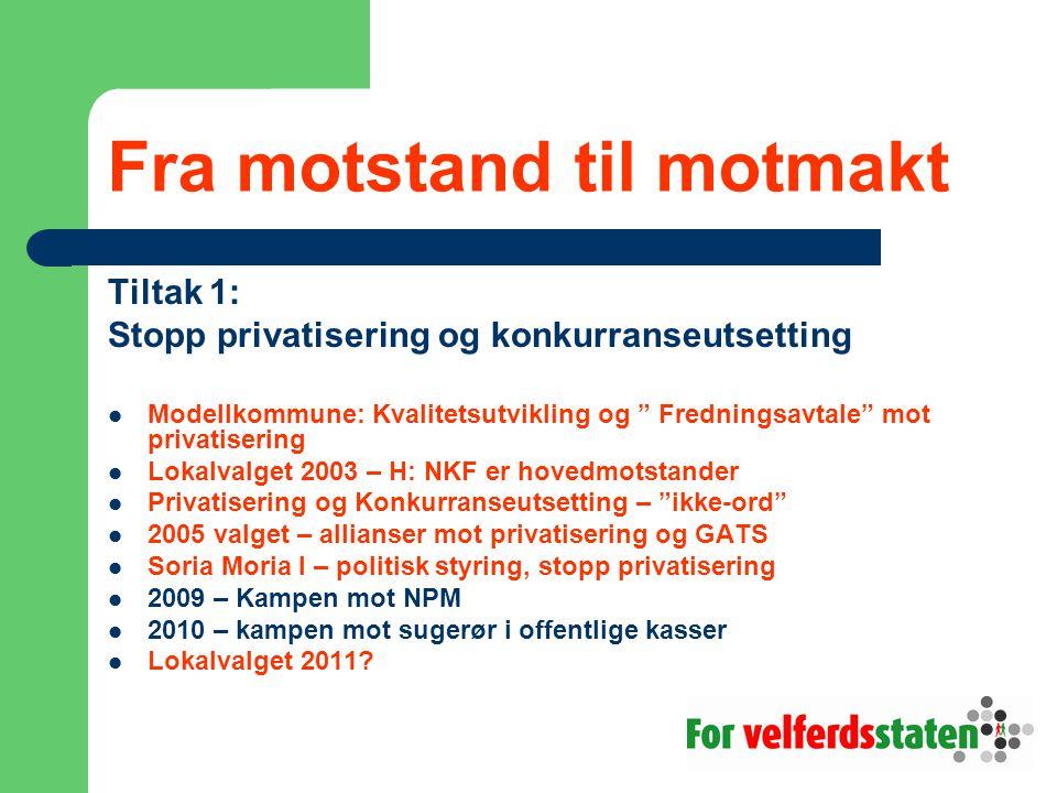 """Fra motstand til motmakt Tiltak 1: Stopp privatisering og konkurranseutsetting Modellkommune: Kvalitetsutvikling og """" Fredningsavtale"""" mot privatiseri"""