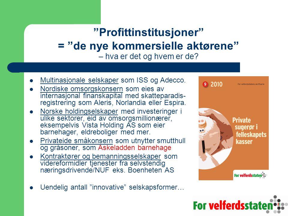 """""""Profittinstitusjoner"""" = """"de nye kommersielle aktørene"""" – hva er det og hvem er de? Multinasjonale selskaper som ISS og Adecco. Nordiske omsorgskonser"""