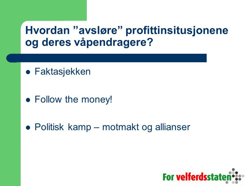 """Hvordan """"avsløre"""" profittinsitusjonene og deres våpendragere? Faktasjekken Follow the money! Politisk kamp – motmakt og allianser"""