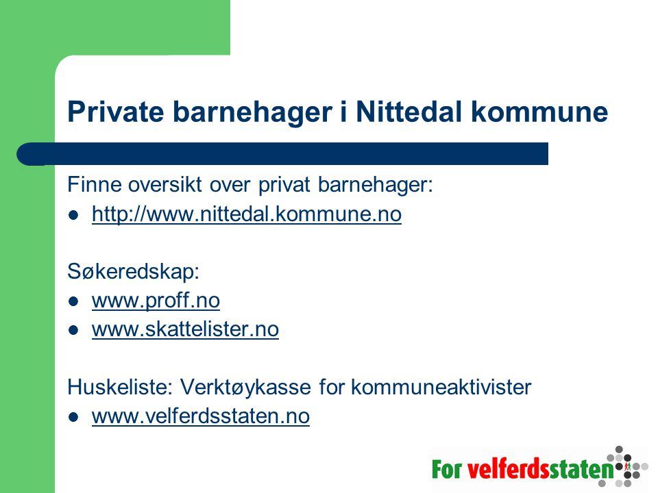 Private barnehager i Nittedal kommune Finne oversikt over privat barnehager: http://www.nittedal.kommune.no Søkeredskap: www.proff.no www.skattelister.no Huskeliste: Verktøykasse for kommuneaktivister www.velferdsstaten.no