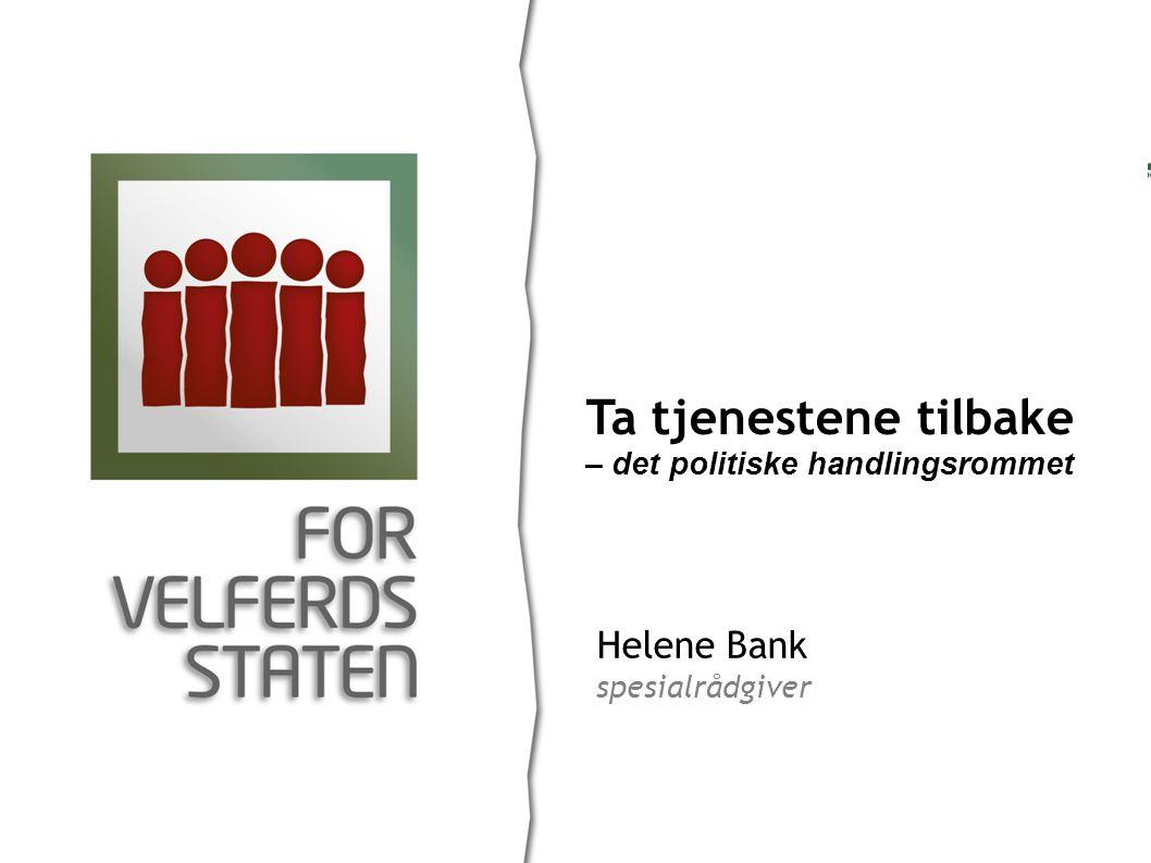 Helene Bank spesialrådgiver Ta tjenestene tilbake – det politiske handlingsrommet