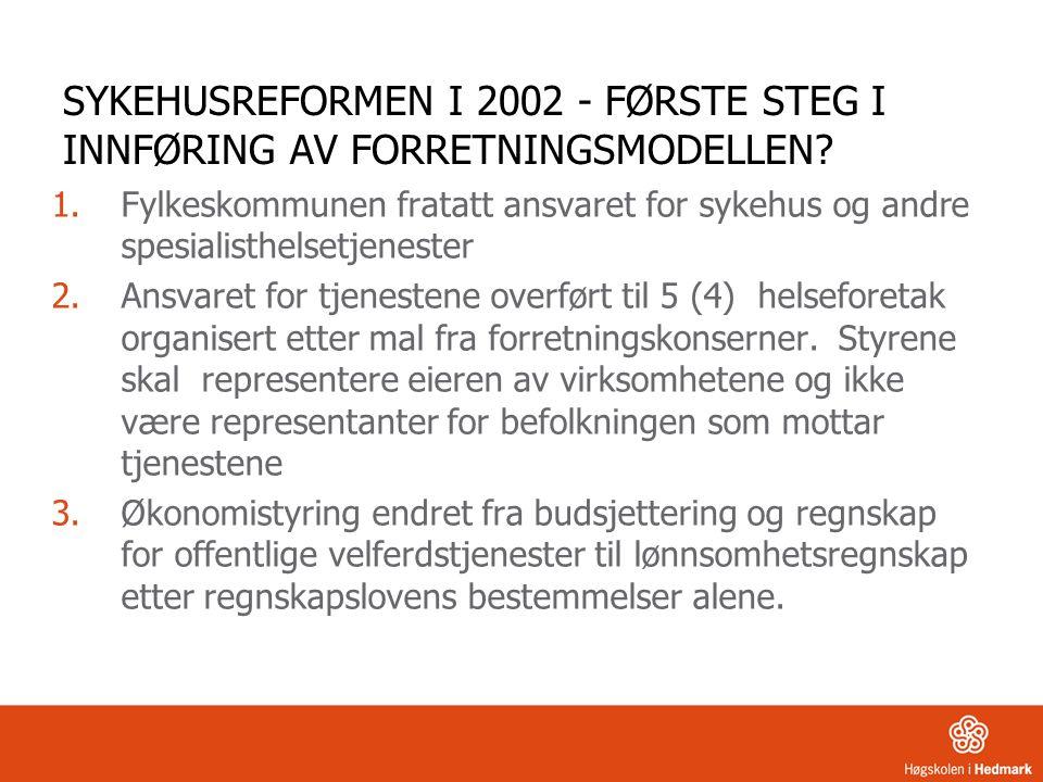 SYKEHUSREFORMEN I 2002 - FØRSTE STEG I INNFØRING AV FORRETNINGSMODELLEN? 1.Fylkeskommunen fratatt ansvaret for sykehus og andre spesialisthelsetjenest