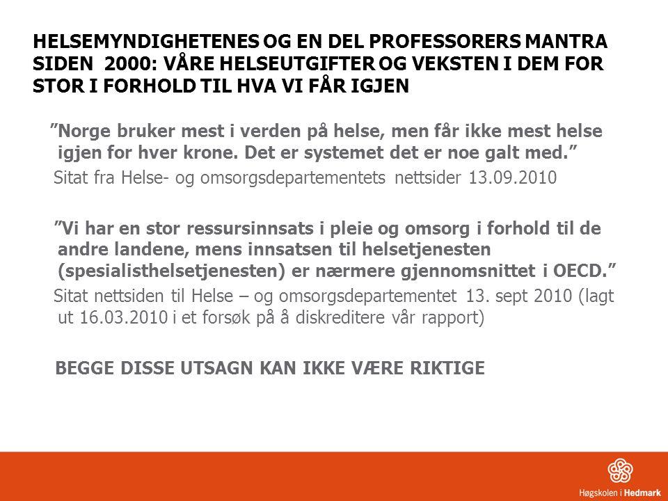 HELSEMYNDIGHETENES OG EN DEL PROFESSORERS MANTRA SIDEN 2000: VÅRE HELSEUTGIFTER OG VEKSTEN I DEM FOR STOR I FORHOLD TIL HVA VI FÅR IGJEN Norge bruker mest i verden på helse, men får ikke mest helse igjen for hver krone.