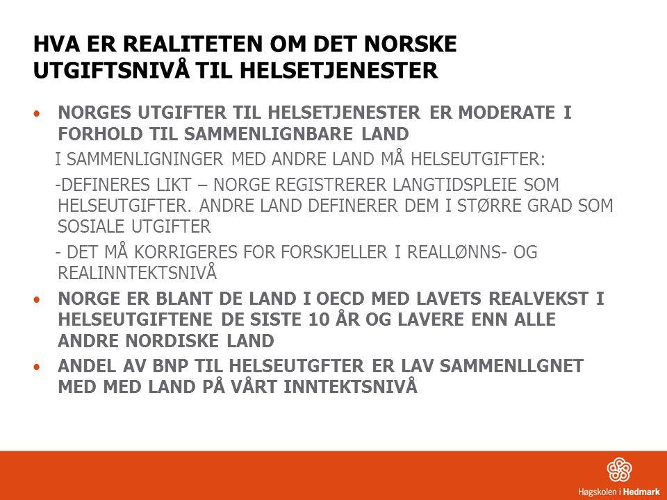 HVA ER REALITETEN OM DET NORSKE UTGIFTSNIVÅ TIL HELSETJENESTER NORGES UTGIFTER TIL HELSETJENESTER ER MODERATE I FORHOLD TIL SAMMENLIGNBARE LAND I SAMMENLIGNINGER MED ANDRE LAND MÅ HELSEUTGIFTER: -DEFINERES LIKT – NORGE REGISTRERER LANGTIDSPLEIE SOM HELSEUTGIFTER.