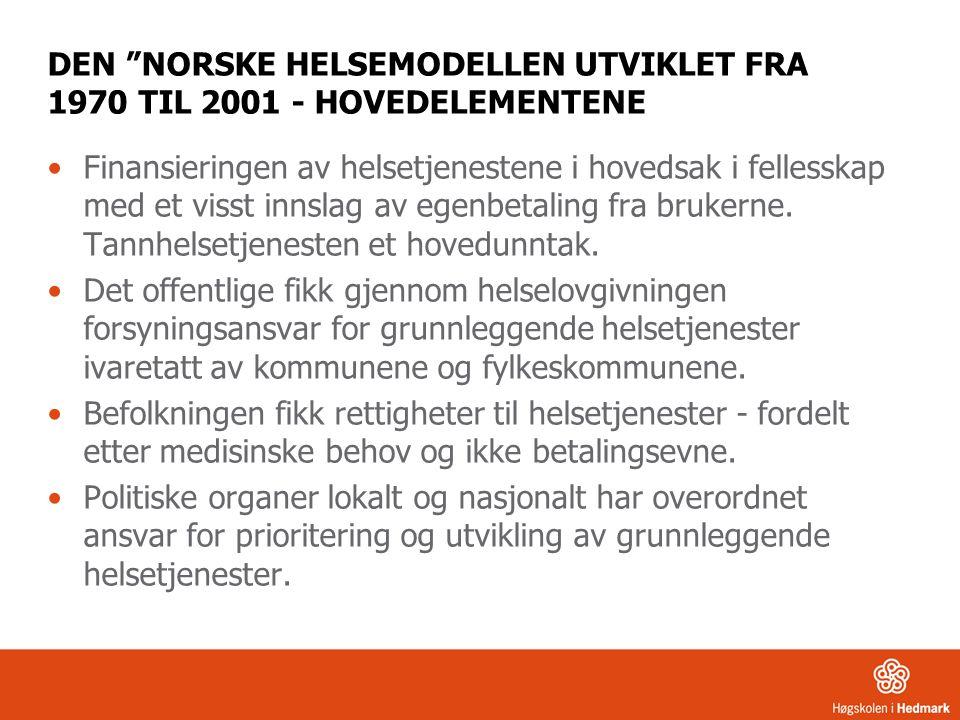 DEN NORSKE HELSEMODELLEN UTVIKLET FRA 1970 TIL 2001 - HOVEDELEMENTENE Finansieringen av helsetjenestene i hovedsak i fellesskap med et visst innslag av egenbetaling fra brukerne.