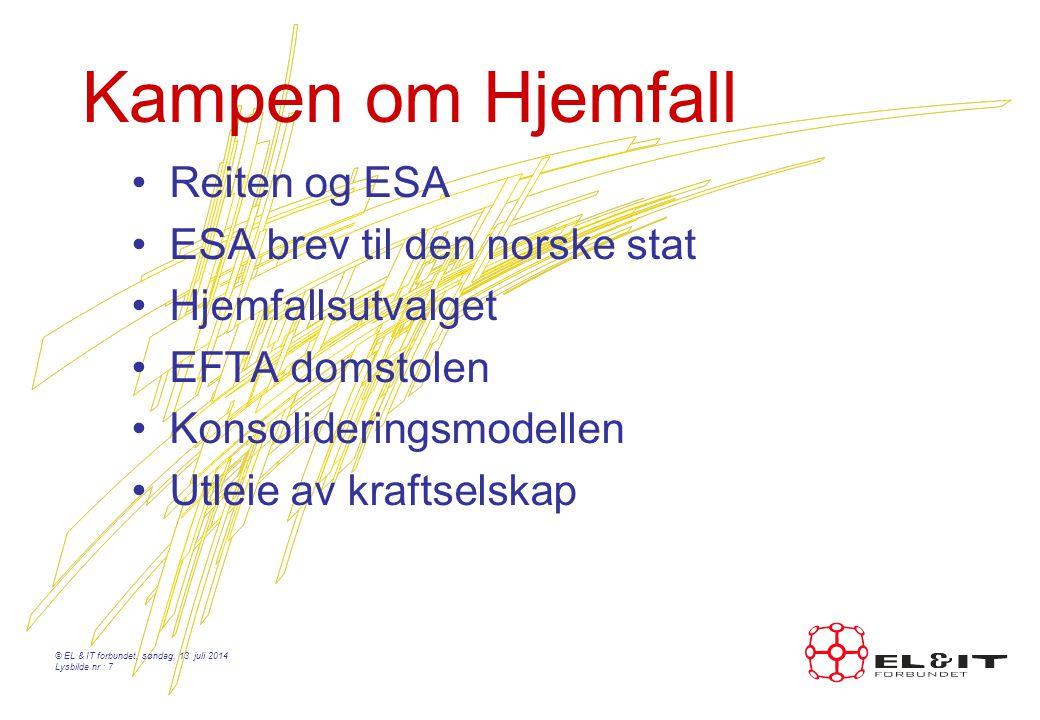 Kampen om Hjemfall Reiten og ESA ESA brev til den norske stat Hjemfallsutvalget EFTA domstolen Konsolideringsmodellen Utleie av kraftselskap © EL & IT forbundet, søndag, 13.