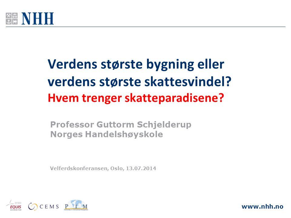 www.nhh.no Velferdskonferansen, Oslo, 13.07.2014 Professor Guttorm Schjelderup Norges Handelshøyskole Verdens største bygning eller verdens største skattesvindel.