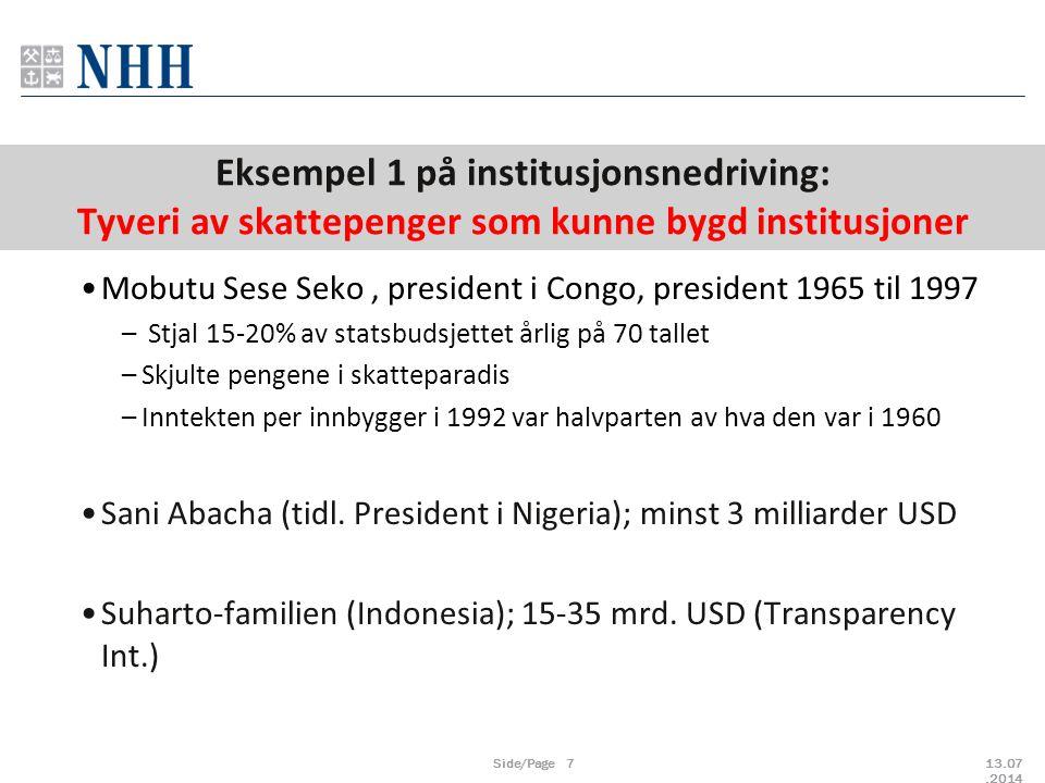 Mobutu Sese Seko, president i Congo, president 1965 til 1997 – Stjal 15-20% av statsbudsjettet årlig på 70 tallet –Skjulte pengene i skatteparadis –Inntekten per innbygger i 1992 var halvparten av hva den var i 1960 Sani Abacha (tidl.