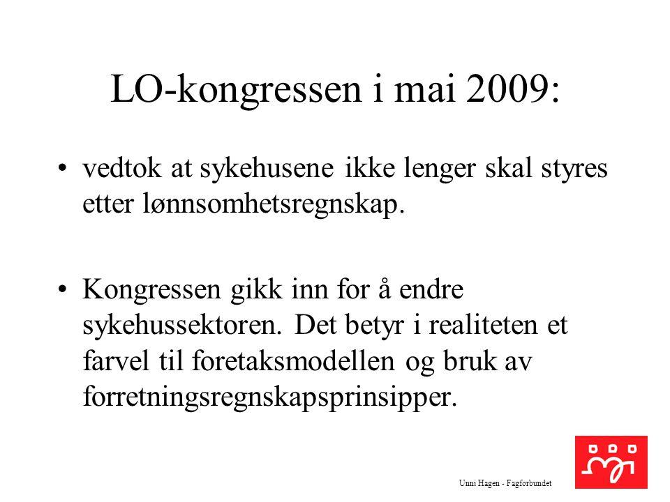 Unni Hagen - Fagforbundet LO-kongressen i mai 2009: vedtok at sykehusene ikke lenger skal styres etter lønnsomhetsregnskap. Kongressen gikk inn for å