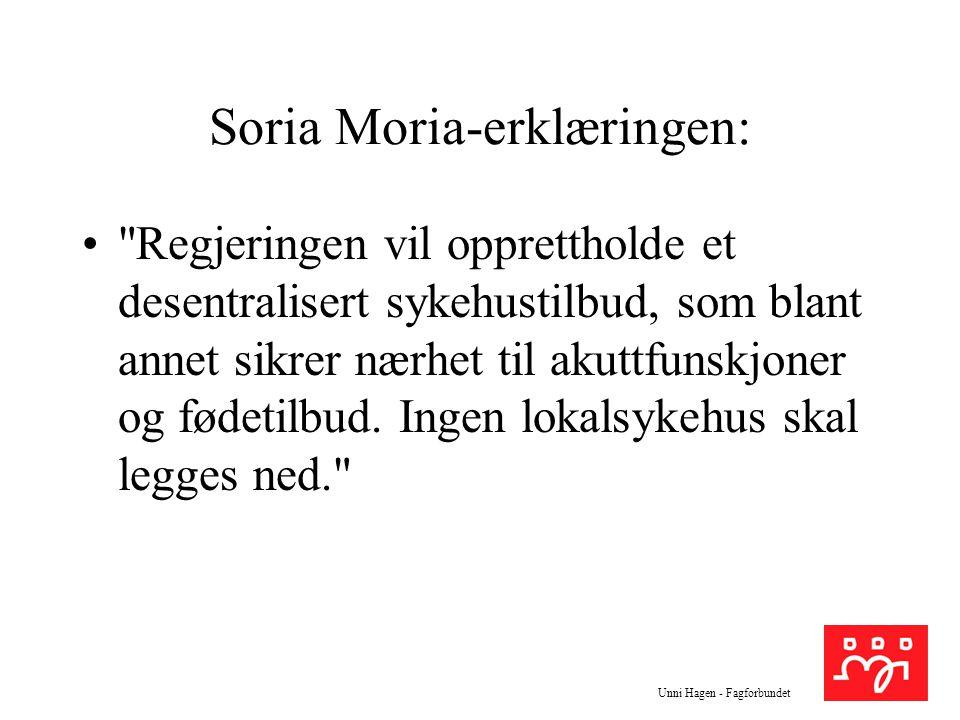 Unni Hagen - Fagforbundet Soria Moria-erklæringen: Regjeringen vil opprettholde et desentralisert sykehustilbud, som blant annet sikrer nærhet til akuttfunskjoner og fødetilbud.