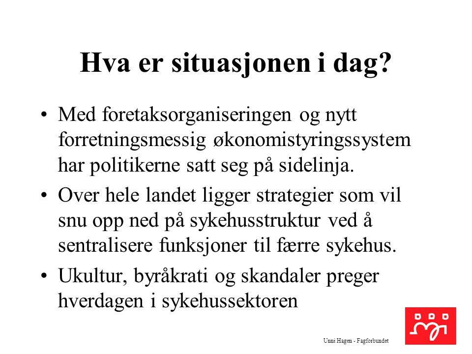Unni Hagen - Fagforbundet Hva er situasjonen i dag? Med foretaksorganiseringen og nytt forretningsmessig økonomistyringssystem har politikerne satt se
