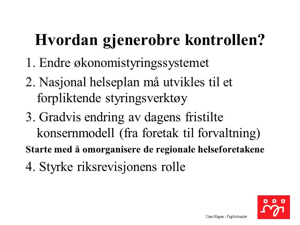 Unni Hagen - Fagforbundet Hvordan gjenerobre kontrollen? 1. Endre økonomistyringssystemet 2. Nasjonal helseplan må utvikles til et forpliktende styrin