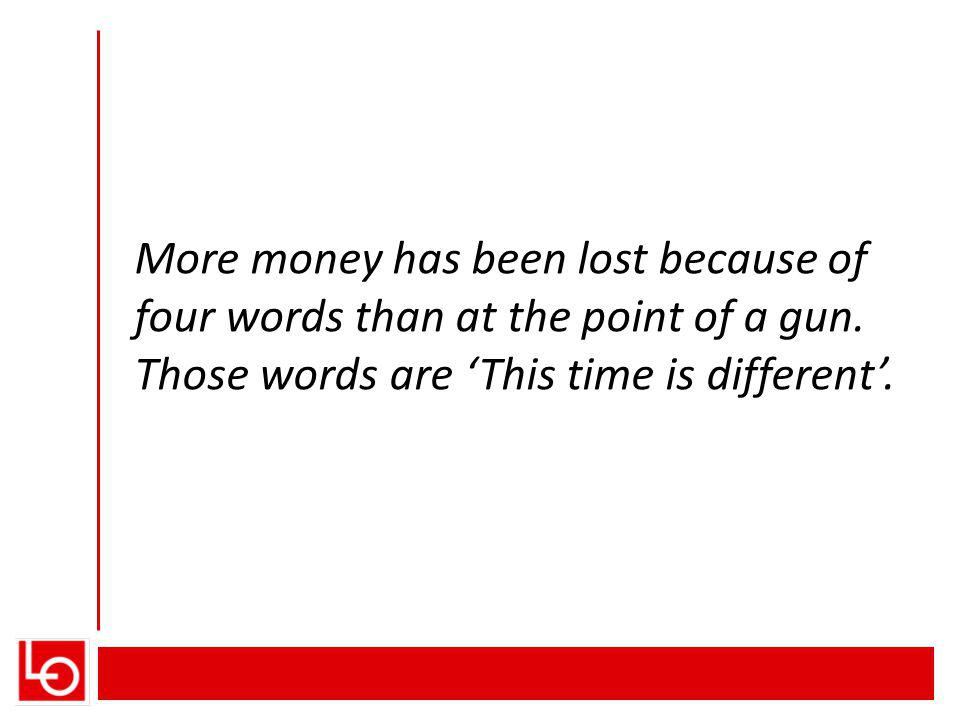 More money has been lost because of four words than at the point of a gun.