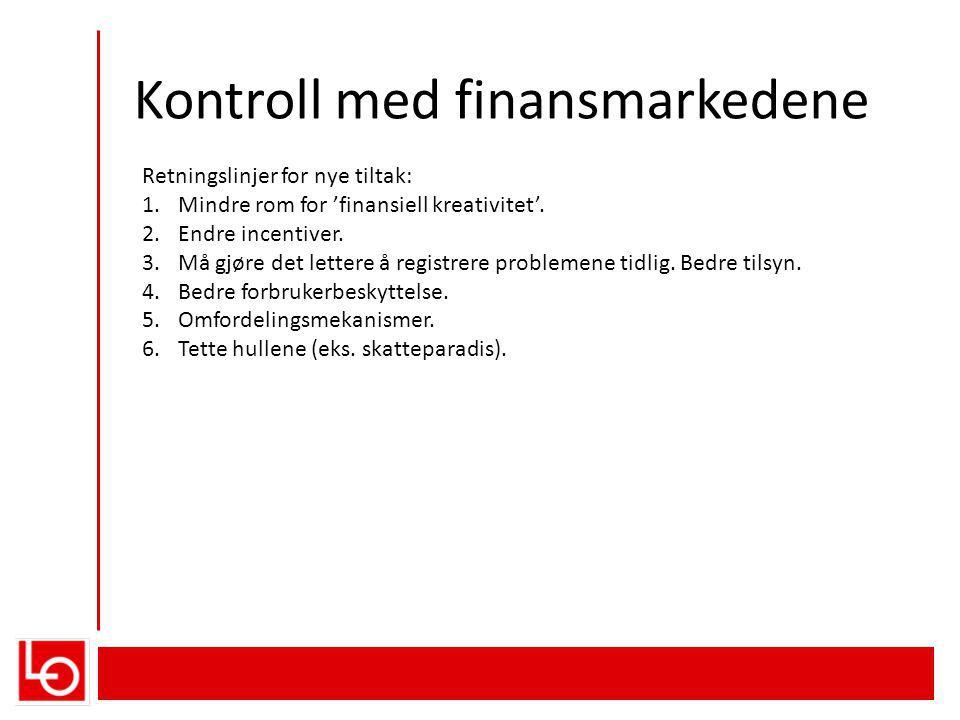 Kontroll med finansmarkedene Retningslinjer for nye tiltak: 1.Mindre rom for 'finansiell kreativitet'.