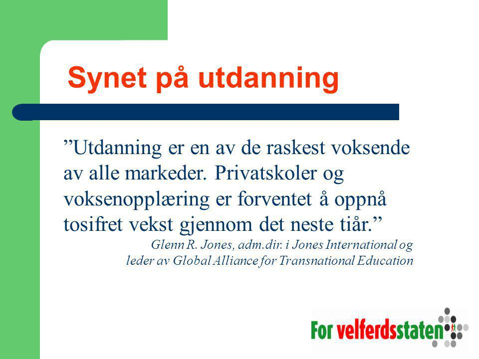 Synet på utdanning Utdanning er en av de raskest voksende av alle markeder.