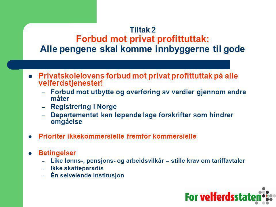 Tiltak 2 Forbud mot privat profittuttak: Alle pengene skal komme innbyggerne til gode Privatskolelovens forbud mot privat profittuttak på alle velferdstjenester.