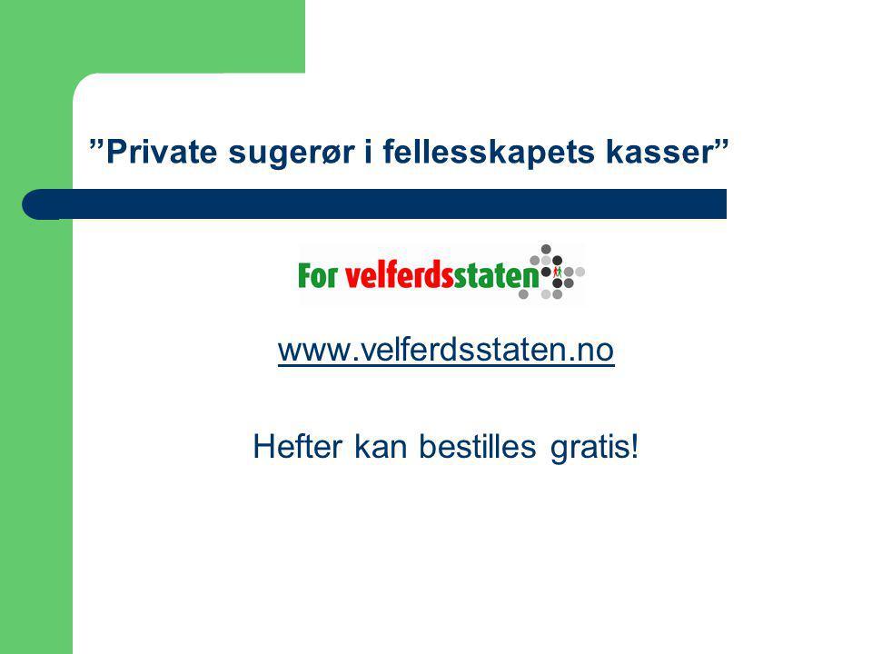 Private sugerør i fellesskapets kasser www.velferdsstaten.no Hefter kan bestilles gratis!