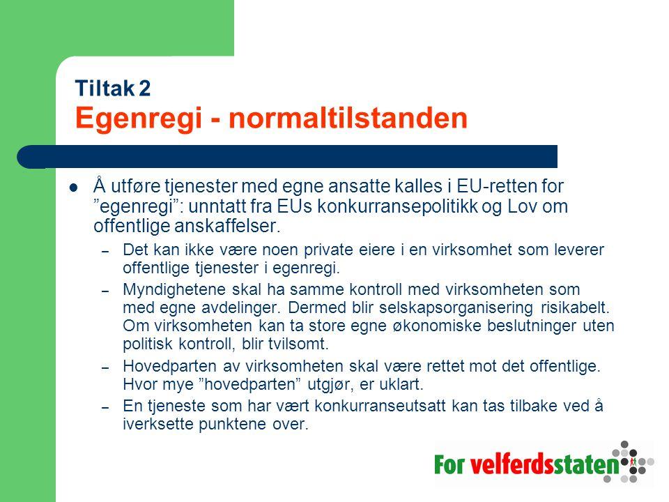 Tiltak 2 Egenregi - normaltilstanden Å utføre tjenester med egne ansatte kalles i EU-retten for egenregi : unntatt fra EUs konkurransepolitikk og Lov om offentlige anskaffelser.
