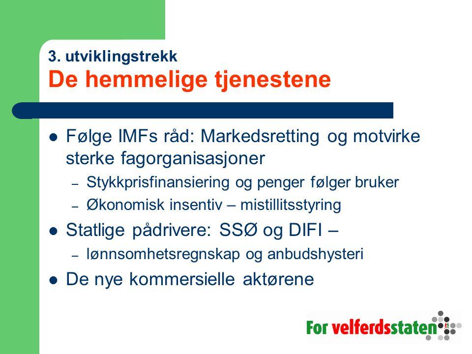 3. utviklingstrekk De hemmelige tjenestene Følge IMFs råd: Markedsretting og motvirke sterke fagorganisasjoner – Stykkprisfinansiering og penger følge