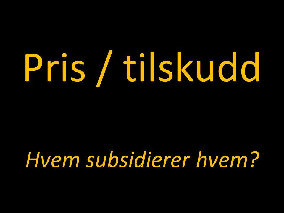 Pris / tilskudd Hvem subsidierer hvem?
