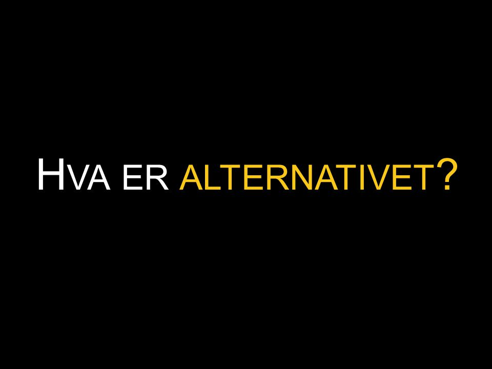 H VA ER ALTERNATIVET ?